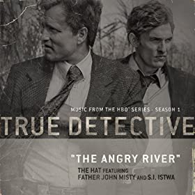 The Angry River (From the HBO� Series True Detective)
