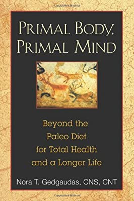 Primal Body Primal Mind Beyond The Paleo Diet For Total Health And A Longer Life