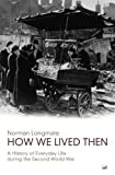 img - for How We Lived Then: History of Everyday Life During the Second World War, A book / textbook / text book