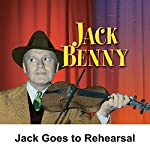 Jack Goes to Rehearsal: Jack Benny | Jack Benny