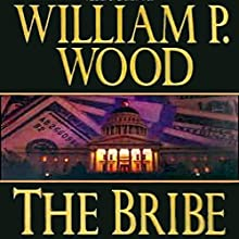 The Bribe (       UNABRIDGED) by William P. Wood Narrated by John McLain