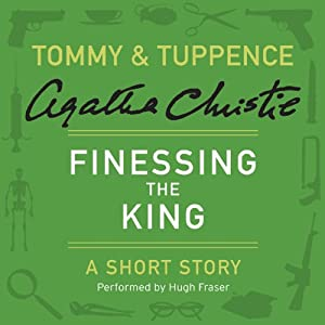 Finessing the King: A Tommy & Tuppence Short Story | [Agatha Christie]