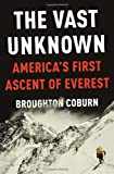 Broughton Coburn The Vast Unknown: America's First Ascent of Everest