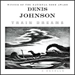 Train Dreams: A Novella | Denis Johnson
