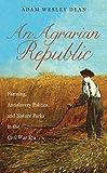 An Agrarian Republic: Farming, Antislavery Politics, and Nature Parks in the Civil War Era (Civil War America)