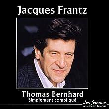 Simplement compliqué | Livre audio Auteur(s) : Thomas Bernhard Narrateur(s) : Jacques Franz