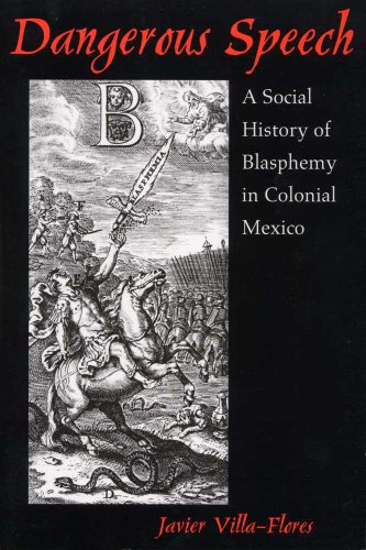 Dangerous Speech: A Social History of Blasphemy in Colonial Mexico