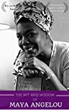 The Wit and Wisdom of Maya Angelou: Maya Angelou Quotes