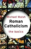 Roman Catholicism: The Basics (0415263816) by Walsh, Michael