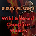 Wild and Weird Campfire Stories Audiobook by Rusty Wilson Narrated by Richard Henzel