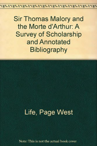 Sir Thomas Malory and the Morte Darthur A Survey of Scholarship and Annotated Bibliography