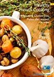Healthy French Cooking: With easy Gluten-free, Paleo diet menus - 34 recipes (English Edition)