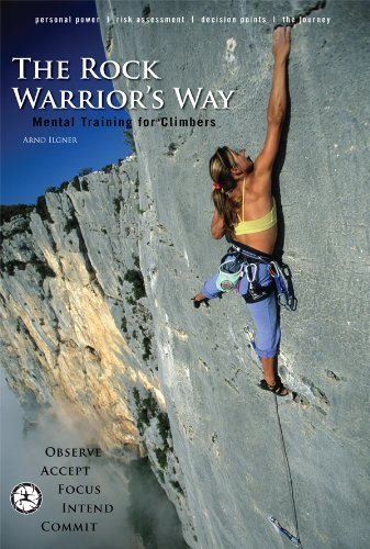 The Rock Warrior\'s Way: Mental Training For Climbers
