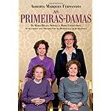Primeiras-Damas - De Maria Helena Spínola a Maria Cavaco Silva, as mulheres dos Presidentes da República em Democracia...