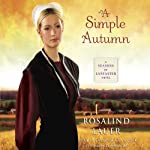 A Simple Autumn: A Seasons of Lancaster Novel, Book 3 (       UNABRIDGED) by Rosalind Lauer Narrated by Cassandra Campbell