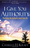 Image of I Give You Authority: Practicing the Authority Jesus Gave Us