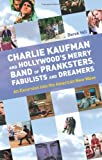Charlie Kaufman and Hollywood's Merry Band of Pranksters, Fabulists and Dreamers: An Excursion Into the American New Wave