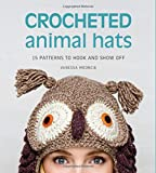 Crocheted Animal Hats: 15 Patterns to Hook and Show Off Vanessa Mooncie