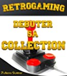 Retrogaming - D�buter sa collection