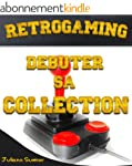 Retrogaming - D�buter sa collection
