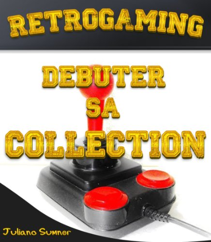 Couverture du livre Retrogaming - Débuter sa collection