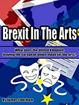 Brexit In The Arts: What Does The United Kingdom Leaving The European Union Mean For The Arts?