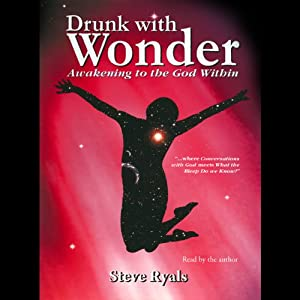 Drunk with Wonder: Awakening to the God Within | [Steven D. Ryals]