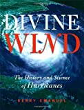 img - for Divine Wind: The History and Science of Hurricanes by Emanuel, Kerry (2005) Hardcover book / textbook / text book
