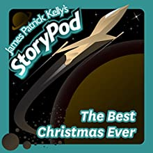 The Best Christmas Ever Audiobook by James Patrick Kelly Narrated by James Patrick Kelly