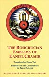 The Rosicrucian Emblems of Daniel Cramer: The True Society of Jesus and the Rosy Cross (Magnum Opus Hermetic Sourceworks)