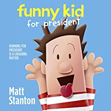 Funny Kid for President: Funny Kid, Book 1 Audiobook by Matt Stanton Narrated by Paul Panting