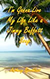 I&#39;m Gonna Live My Life Like a Jimmy Buffett Song