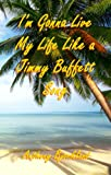 img - for I'm Gonna Live My Life Like a Jimmy Buffett Song (Di Island Song Series, Volume 1) book / textbook / text book
