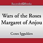 Wars of the Roses: Margaret of Anjou | Conn Iggulden