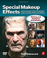 Special Makeup Effects for Stage and Screen: Making and Applying Prosthetics from Focal Press