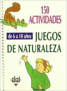 150 actividades y juegos de naturaleza para ninos de 6 a 10 anos: 150