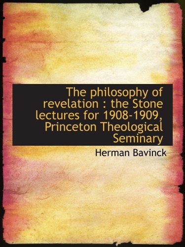 The philosophy of revelation : the Stone lectures for 1908-1909, Princeton Theological Seminary