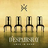 LOVE IS DEAD♪D'espairsRay