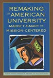 Remaking the American University: Market-Smart and Mission-Centered (0813536243) by Robert Zemsky
