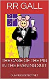 THE CASE OF THE PIG IN THE EVENING SUIT (Dumfries Detective Series Book 1)