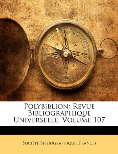 Polybiblion: Revue Bibliographique Universelle, Volume 107