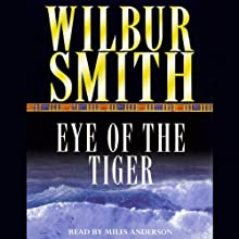 The Eye of the Tiger Audiobook by Wilbur Smith Narrated by Miles Anderson