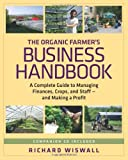 The Organic Farmers Business Handbook: A Complete Guide to Managing Finances, Crops, and  Staff-and