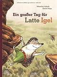 Latte Igel, Band 5: Ein großer Tag für Latte Igel