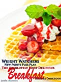 img - for Weight Watchers New Points Plus Plan The Absolutely Most Delicious Breakfast Recipes Cookbook book / textbook / text book