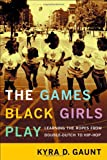 img - for The Games Black Girls Play: Learning the Ropes from Double-Dutch to Hip-Hop book / textbook / text book