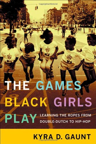 The Games Black Girls Play: Learning the Ropes from...