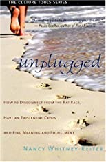 Unplugged: How to Disconnect from the Rat Race, Have an Existential Crisis, and Find Meaning and Fulfillment (Culture Tools)