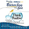 Chicken Soup for the Soul: Think Positive: 101 Inspirational Stories about Counting Your Blessings and Having a Positive Attitude Audiobook by Jack Canfield, Mark Victor Hansen, Amy Newmark (editor), Deborah Norville (foreword) Narrated by Tanya Eby, Jim Bond