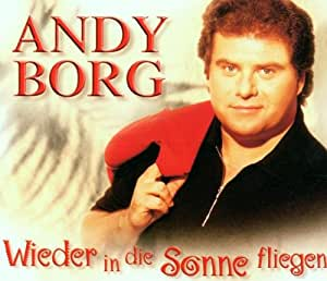 Andy Borg - Wieder in die Sonne fliegen [Single-CD] - Amazon.com Music